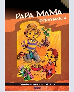 Libro de Papa Mama uywaymanta: Papaqa llapan runap mankan hunt'achiqmi / De la crianza de la madre papa: La papa llena la olla de todas las personas