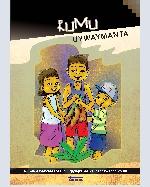 Libro de Rumu uywaymanta: Rumuqa wakchatapas, qullqiyuqtapas kallpachawanchikpuni / De la crianza de la yuca: La yuca nos da fuerzas tanto a los pobres como a los poderosos