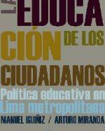Libro de La educación de los ciudadanos: política educativa en Lima Metropolitana