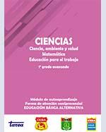 Libro de CIENCIAS. Ciencia, ambiente y salud, Matemática, Educación para el trabajo. 1o grado avanzado. Módulo de autoaprendizaje. Forma de atención semipresencial. Educación Básica Alternativa